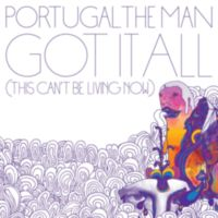 Portugal. The Man: Single: Got It All (This Can't Be Living Now)