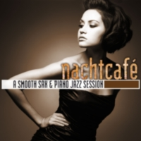 Various Artists: Album: Nachtcafé A Smooth Sax & Piano Jazz Session