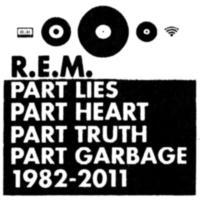 R.E.M.: Album: Part Lies Part Heart Part Truth Part Garbage 1982-2011