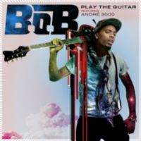 B.o.B: Single: Play The Guitar (feat. André 3000)